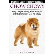 Chow Chows - The Owner's Guide from Puppy to Old Age - Buying, Caring For, Grooming, Health, Training and Understanding Your Chow Chow Dog or Puppy by Alex Seymour