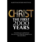 Christ: The First Two Thousand Years: From Holy Man to Global Brand: How Our View of Christ Has Changed Across Time and Cultures