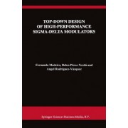 Top-Down Design of High-Performance Sigma-Delta Modulators by Fernando Medeiro