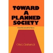 Toward a Planned Society by Otis L Jr Graham