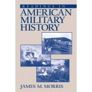 Readings in American Military History by James M. Morris