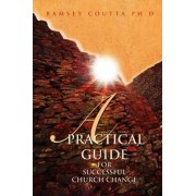 A Practical Guide for Successful Church Change by Ramsey Coutta