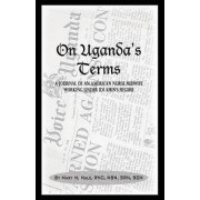 On Uganda's Terms by Mary M. Hale