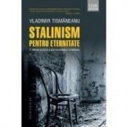 STALINISM PENTRU ETERNITATE. O ISTORIE POLITICA A COMUNISMULUI