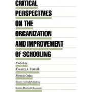 Critical Perspectives on the Organization and Improvement of Schooling by Kenneth A. Sirotnik