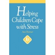 Helping Children Cope with Stress by Avis Brenner
