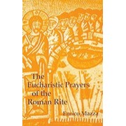 Eucharistic Prayers of the Roman Rite by Enrico Mazza