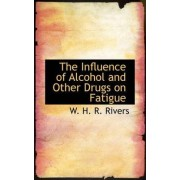 The Influence of Alcohol and Other Drugs on Fatigue by W H R Rivers