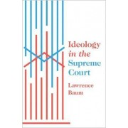 Ideology in the Supreme Court by Lawrence Baum