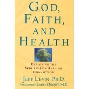 God, Faith and Health by Jeff Levin