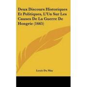 Deux Discours Historiques Et Politiques, L'Un Sur Les Causes de La Guerre de Hongrie (1665) by Louis Du May
