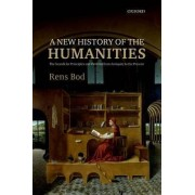 A New History of the Humanities by Professor at the Institute for Logic Language and Computation Rens Bod