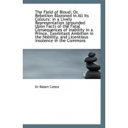 The Field of Bloud; Or, Rebellion Blazoned in All Its Colours by Sir Robert Cotton