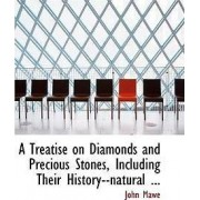 A Treatise on Diamonds and Precious Stones, Including Their History--Natural ... by John Mawe