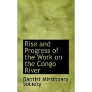 Rise and Progress of the Work on the Congo River by Baptist Missionary Society