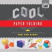 Cool Paper Folding: Creative Activities That Make Math & Science Fun for Kids! by Anders Mann Hanson