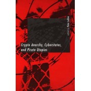 Crypto Anarchy, Cyberstates and Pirate Utopias by Peter Ludlow