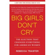 Big Girls Don't Cry: The Election That Changed Everything for American Women, Paperback