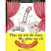 Plus on est de fous plus on rit. jocuri didactice in limba franceza pentru incepatori - Micaela Gulea