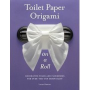 Toilet Paper Origami on a Roll by Linda Wright