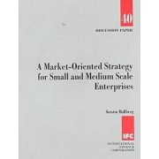 A Market-oriented Strategy for Small and Medium Scale Enterprises by Kristin Hallberg