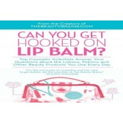Can You Get Hooked on Lip Balm? by Perry Romanowski