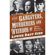 A Guide to Gangsters, Murderers and Weirdos of New York City's Lower East Side by Eric Ferrara