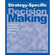 Strategy-Specific Decision Making by William G. Forgang