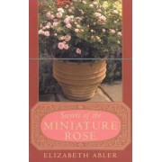 The Secrets of the Miniature Rose by Elizabeth Abler