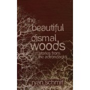 The Beautiful Dismal Woods by Ryan Schmit