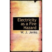 Electricity as a Fire Hazard by W J Jenks