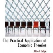 The Practical Application of Economic Theories by Alfred Dolge