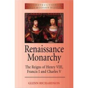 Renaissance Monarchy: The Reigns of Henry VIII, Francis I and Charles V