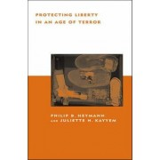 Protecting Liberty in an Age of Terror by Philip B. Heymann