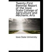 Twenty-First Biennial Report of the Iowa State College of Agriculture and Mechanic Arts by Iowa State University