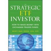 The Strategic ETF Investor: How to Make Money with Exchange Traded Funds by Scott Frush