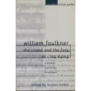 William Faulkner: The Sound and the Fury and As I Lay Dying by Nicolas Tredell