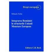 Integrarea Romaniei in structurile Uniunii Monetare Europene.