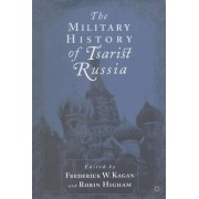 The Military History of Tsarist Russia by Frederick W. Kagan