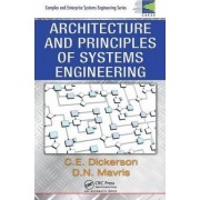 Architecture and Principles of Systems Engineering by Charles Dickerson
