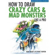 How to Draw Crazy Cars and Mad Monsters Like a Pro by Thom Taylor