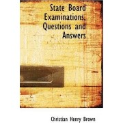 State Board Examinations, Questions and Answers by Christian Henry Brown