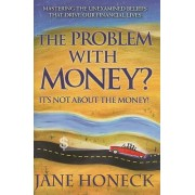 The Problem with Money? It's Not about the Money! by Jane Honeck