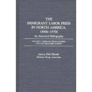 The Immigrant Labor Press in North America, 1840s-1970s: An Annotated Bibliography: Migrants from Eastern and Southeastern Europe Volume 2 by Christiane Harzig
