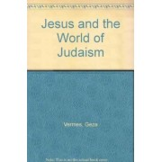 Jesus and the World of Judaism by Emeritus Professor of Jewish Studies Geza Vermes
