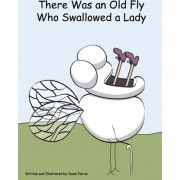 There Was an Old Fly Who Swallowed a Lady by Jason Pierce