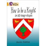 Collins Big Cat: How To Be a Knight: Band 09/Gold by Scoular Anderson