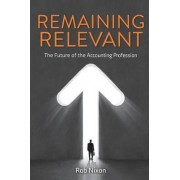 Remaining Relevant - The Future of the Accounting Profession by Rachel Carson Professor of English and Creative Writing Rob Nixon