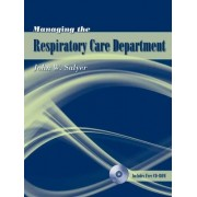 Managing the Respiratory Care Department by John W. Salyer