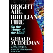Bright Air, Brilliant Fire by Gerald M. Edelman